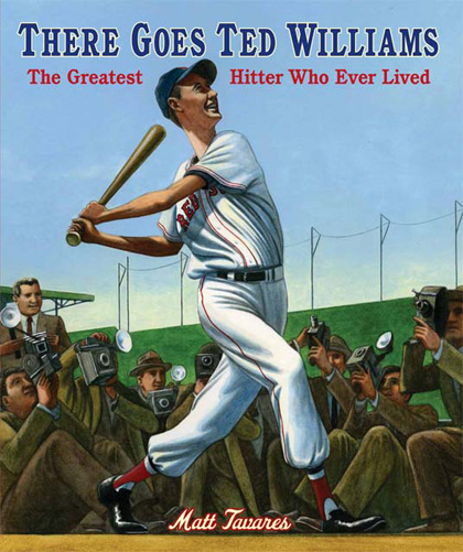 There Goes Ted Williams, by Matt Tavares